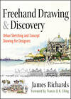 Freehand Drawing and Discovery: Urban Sketching and Concept Drawing for Designers by James Richards (Hardback, 2013)