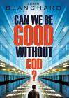 Can we be good without God? by John Blanchard (Paperback / softback, 2007)