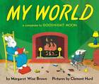 My World: A Companion to Goodnight Moon by Margaret Wise Brown (Board book, 2003)