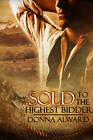 Sold to the Highest Bidder by Donna Alward (Paperback, 2011)