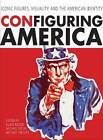 Configuring America: Iconic Figures, Visuality, and the American Identity by Intellect Books (Paperback, 2012)