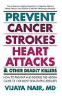 Prevent Cancer, Strokes, Heart Attacks and Other Deadly Killers! by Vijaya Nair (Paperback, 2012)