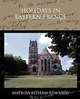Holidays in Eastern France by Matilda Betham-Edwards (Paperback / softback, 2010)