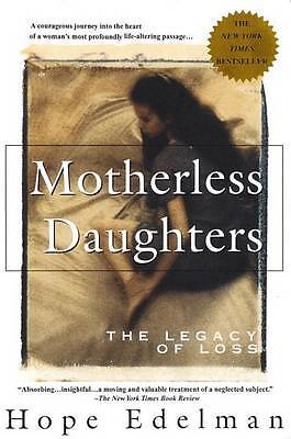 Motherless Daughters: The Legacy of Loss by Edelman, Hope