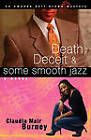 Death, Deceit & Some Smooth Jazz by Claudia Mair Burney (Paperback, 2008)