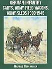 German Infantry Carts, Army Field Wagons, Army Sleds 1900-1945 by Wilfried Kopenhagen (Paperback, 2004)