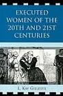 Executed Women of 20th and 21st Centuries by L. Kay Gillespie (Paperback, 2009)