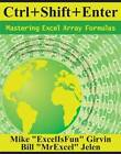Ctrl+Shift+Enter: Mastering Excel Array Formulas by Mike Girvin, Bill Jelen (Paperback, 2013)