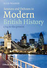 Sources and Debates in Modern British History: 1714 to the Present by John Wiley and Sons Ltd (Paperback, 2011)