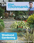Alan Titchmarsh How to Garden: Weekend Gardening by Alan Titchmarsh (Paperback, 2012)