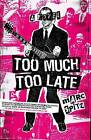 Too Much, Too Late by Marc Spitz (Paperback, 2009)