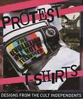 Protest T-Shirts: Angry Design from the Cult Independents by Graffito Books Ltd (Paperback, 2008)
