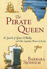The Pirate Queen: In Search of Grace O'Malley and Other Legendary Women of the Sea by Barbara Sjoholm (Paperback, 2004)