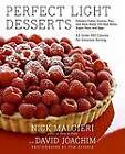 Perfect Light Desserts: Fabulous Cakes, Cookies, Pies, and More Made with Real Butter, Sugar, Flour, and Eggs, All Under 300 Calories Per Generous Serving by David Joachim, Nick Malgieri (Hardback, 2006)