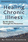 Healing Chronic Illness: By His Spirit, Through His Resources by Connie Strasheim (Paperback / softback, 2010)