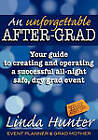 An Unforgettable After-Grad: Your Guide to Creating and Operating a Successful All-night Safe, Dry, Grad Event by Linda Hunter (Paperback, 2010)