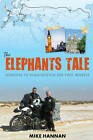 The Elephant's Tale: London to Vladivostok on Two Wheels by Mike Hannan (Paperback, 2012)