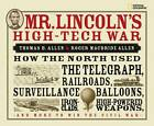 Mr. Lincoln's High-Tech War: How the North Used the Telegraph, Railroads, Surveillance Balloons, Ironclads, High-Powered Weapons, and More to Win the Civil War by Thomas B Allen (Hardback, 2009)