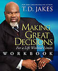 Making Great Decisions Workbook: For a Life Without Limits by T. D. Jakes (Paperback, 2009)