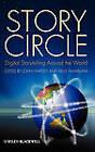 Story Circle: Digital Storytelling Around the World by John Wiley and Sons Ltd (Hardback, 2009)