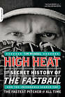 High Heat: The Secret History of the Fastball and the Improbable Search for the Fastest Pitcher of All Time by Tim Wendel (Paperback, 2011)
