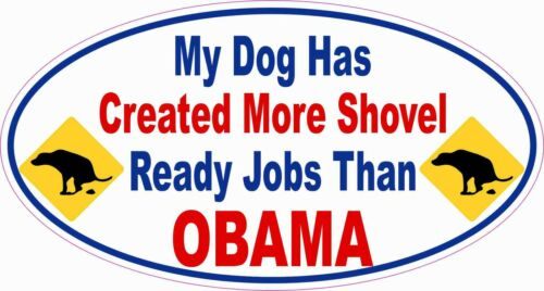 ANTI OBAMA MY DOG MAKES SHOVEL READY JOBS POLITICAL BUMPER WINDOW  STICKER Funny