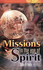Missions in the Age of the Spirit by Dr John V. York (Paperback, 2012)