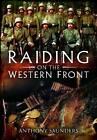 Raiding on the Western Front by Anthony Saunders (Hardback, 2012)