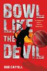 Bowl Like the Devil by Bob Cattell (Paperback, 2012)