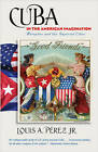 Cuba in the American Imagination: Metaphor and the Imperial Ethos by Louis Perez (Paperback, 2011)