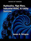 Hydraulics, Pipe Flow, Industrial HVAC & Utility Systems by Jim A Wingate (Paperback / softback, 2005)