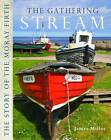 The Gathering Stream: The Story of Moray Firth by James Miller (Paperback, 2012)