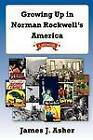 Growing Up in Norman Rockwell's America by James J Asher (Paperback / softback, 2012)