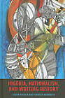 Nigeria, Nationalism, and Writing History by Toyin Falola, Saheed Aderinto (Hardback, 2011)