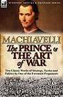 The Prince & the Art of War  : Two Classic Works of Strategy, Tactics and Politics by One of the Foremost Proponents by Niccolo Machiavelli (Paperback / softback, 2012)