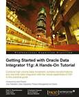 Getting Started with Oracle Data Integrator 11g: A Hands-on Tutorial by Bernard Wheeler, Peter C. Boyd-Bowman, David Hecksel (Paperback, 2012)