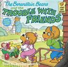 The Berenstain Bears and the Trouble with Friends by Jan Berenstain, Stan Berenstain (Paperback, 1989)