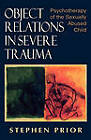 Object Relations in Severe Trauma: Psychotherapy of the Sexually Abused Child by Stephen Prior (Hardback, 1996)