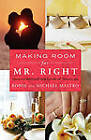 Making Room for Mr. Right: How to Attract the Love of Your Life by Robin Mastro, Michael Mastro (Paperback, 2009)