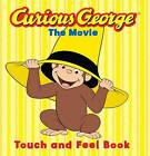 Curious George The Movie: Touch and Feel Book by Editors Of Houghton Mifflin Co, H A Rey (Board book, 2006)