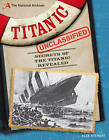 The National Archives: Titanic Unclassified: Secrets of the Titanic Revealed by Alex Stewart (Hardback, 2012)