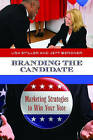 Branding the Candidate: Marketing Strategies to Win Your Vote by Lisa Spiller, Jeff Bergner (Hardback, 2011)