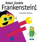 Robot Zombie Frankenstein! by Annette Simon (Hardback, 2012)