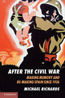 After the Civil War: Making Memory and Re-making Spain Since 1936 by Michael Richards (Hardback, 2013)