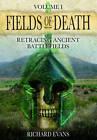 Fields of Death: Retracing Ancient Battlefields by Richard Evans (Hardback, 2013)