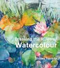 Breaking the Rules of Watercolour: Painting Secrets and Techniques by Shirley Trevena (Hardback, 2012)