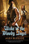 Wake of the Bloody Angel by Alex Bledsoe (Paperback, 2012)