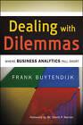 Dealing with Dilemmas: Where Business Analytics Fall Short by Frank Buytendijk (Hardback, 2010)