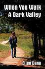 When You Walk a Dark Valley by Ellen Dana (Paperback / softback, 2007)