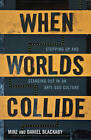 When Worlds Collide: Stepping Up and Standing Out in an Anti-God Culture by Daniel Blackaby, Mike Blackaby (Paperback / softback, 2011)